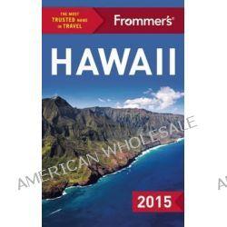 Frommer's Hawaii 2015 by Shannon Wianecki, 9781628871463.