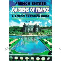 French Entree, French Gardens - A Region by Region Guide No.16 by Barbara Abbs, 9781899163113.