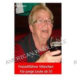 Freizeitfuhrer Munchen, Fur Junge Leute AB 50 by Antje Bayer, 9781496198228.