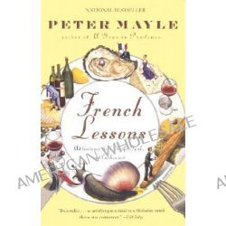 French Lessons, Adventures with Knife, Fork, and Corkscrew by Peter Mayle, 9780375705618.