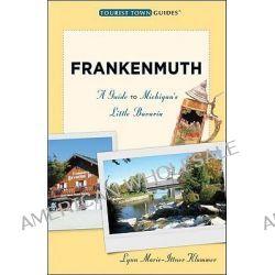 Frankenmuth, A Guide to Michigan's Little Bavaria by Lynn Marie-Ittner Klammer, 9780976706489.