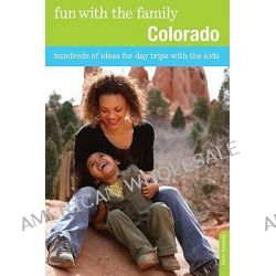 Fun with the Family Colorado, Hundreds of Ideas for Day Trips with the Kids by Doris Kennedy, 9780762757107.