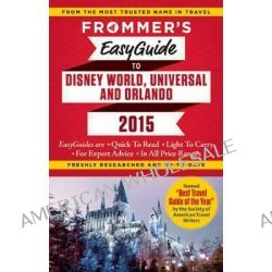 Frommer's Easyguide to Disney World, Universal and Orlando 2015 by Jason Cochran, 9781628870923.