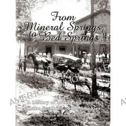 From Mineral Springs to Bed Springs, A History of Hotels and Resorts in the Foothills of the Smokies by Missy Tipton, 9780595454570.