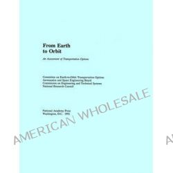 From Earth to Orbit, An Assessment of Transportation Options by Committee on Earth-to-Orbit Transportation Options, 9780309047265.