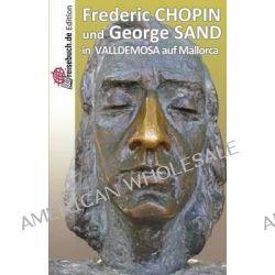 Frederic Chopin Und George Sand in Valldemosa Auf Mallorca by Bartomeu Lluis Ferra I Juan, 9781494939397.