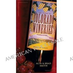 Guide to Colorado Wineries by Alta Smith, 9781555913144.