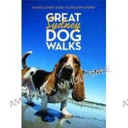 Great Sydney Dog Walks by Katie Whiffen, 9780980750805.