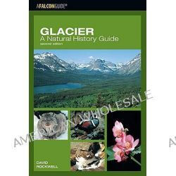 Glacier, A Natural History Guide by David Rockwell, 9780762735693.