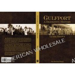 Gulfport, A Definitive History by Lynne S Brown, 9781596290181.