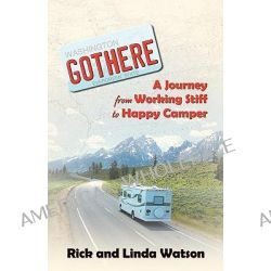 Gothere, A Journey from Working Stiff to Happy Camper by Rick Watson, 9780741443502.