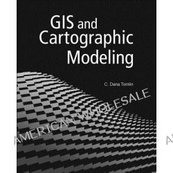 GIS and Cartographic Modeling by C. Dana Tomlin, 9781589483095.