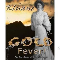 Gold Fever!, Gold Is Where You Can't Find It by By Kluane, 9781499593808.
