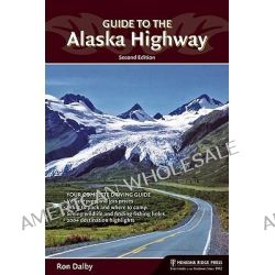 Guide to the Alaska Highway, Guide to the Alaska Highway by Ron Dalby, 9780897329262.