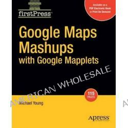 Google Maps Mashups with Google Mapplets, APRESS by Michael Young, 9781430209959.