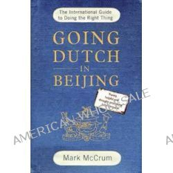 Going Dutch in Beijing, The International Guide to Doing the Right Thing by Mark McCrum, 9781861971708.