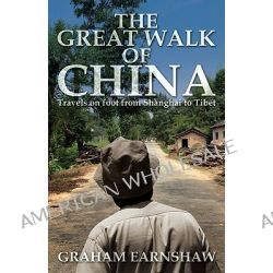 Great Walk of China, Travels on Foot from Shanghai to Tibet by Graham Earnshaw, 9789881900210.