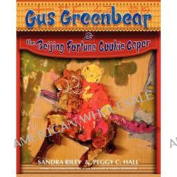 Gus Greenbear and the Beijing Fortune Cookie Caper by Sandra Riley, 9780984619108.