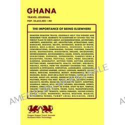 Ghana Travel Journal, Pop. 24,652,402 + Me by Dragon Dragon Travel Journals, 9781494219352.