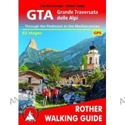 GTA - Grande Traversata Delle Alpi, Through the Piedmont to the Mediterranean. 65 Stages. With GPS - Tracks by Kurschner Iris, 9783763348398.