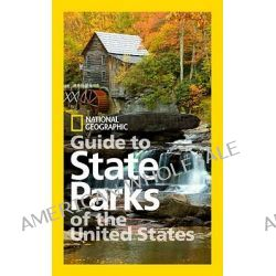 Guide to State Parks of the United States, National Geographic Guide to the State Parks of the U.S. by National Geographic, 9781426208898.