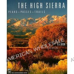 High Sierra, Peaks, Passes and Trails by R.J. Secor, 9780898869712.