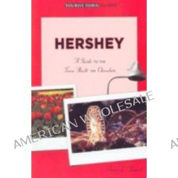 Hershey, A Guide to the Town Built on Chocolate by Sara L. Bozich, 9780979204388.