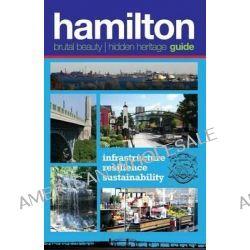 Hamilton, Brutal Beauty, Hidden Heritage by Ian N Dunlop, 9781894955980.