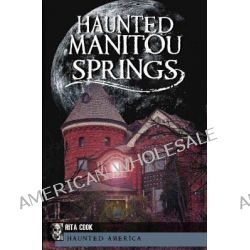 Haunted Manitou Springs by Stephanie Waters, 9781609493479.