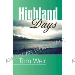 Highland Days, Early Camps and Climbs in Scotland by Tom Weir, 9781904246305.