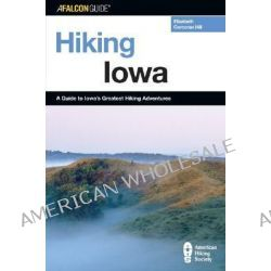Hiking Lowa, A Guide to Lowa's Greatest Hiking Adventures by Elizabeth Hill, 9780762722402.