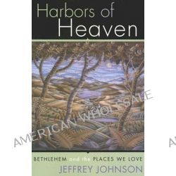 Harbors of Heaven, Bethlehem and the Places We Love by Jeffrey Johnson, 9781561012671.