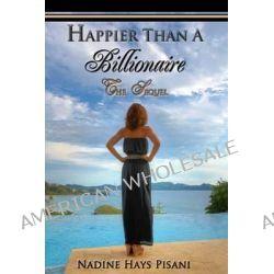Happier Than a Billionaire, The Sequel by Nadine Hays Pisani, 9781481098229.