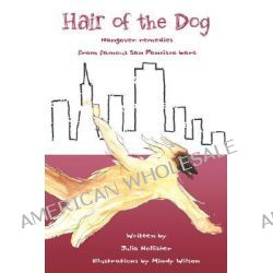 Hair of the Dog, Hangover Remedies from San Francisco Bars by Julia Hollister, 9781601453648.