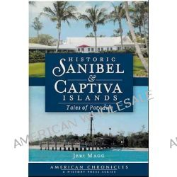 Historic Sanibel & Captiva Islands, Tales of Paradise by Jeri Magg, 9781609493554.