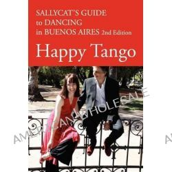 Happy Tango, Sallycat's Guide to Dancing in Buenos Aires by Sally Blake, 9780956530615.