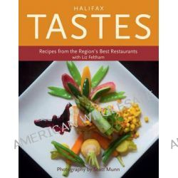 Halifax Tastes, Recipes from the Region's Best Restaurants by Liz Feltham, 9781771080064.