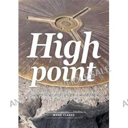 High Point, A Guide to Walking the Summits of Great Britain's 85 Historic Counties by Mark Clarke, 9781910240076.