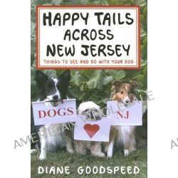Happy Tails Across New Jersey, Things to See and Do with Your Dog by Diane Goodspeed, 9780813538488.