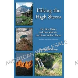 Hiking the High Sierra, The Best Hikes & Scrambles in the Sierra & on Kauai by Branch Whitney, 9781935396376.