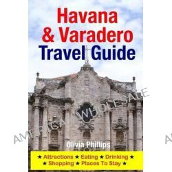 Havana & Varadero Travel Guide, Attractions, Eating, Drinking, Shopping & Places to Stay by Olivia Phillips, 9781500541217.