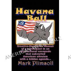Havana Ball, North American Philanthropy in Culture Clash by Mark Plimsoll, 9780557133741.
