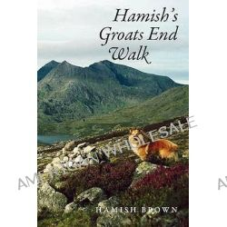 Hamish's Groats End Walk, One Man & His Dog on a Hill Route Through Britain & Ireland by Hamish M. Brown, 9781905207596.