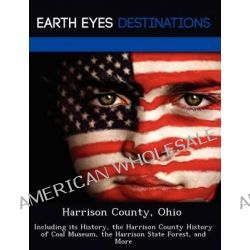 Harrison County, Ohio, Including Its History, the Harrison County History of Coal Museum, the Harrison State Forest, and More by Sam Night, 9781249229391.