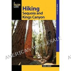 Hiking Sequoia and Kings Canyon National Parks, 2nd, A Guide to the Parks' Greatest Hiking Adventures by Laurel Scheidt, 9780762761043.