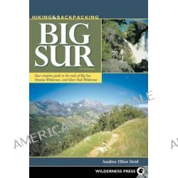 Hiking and Backpacking Big Sur, A Complete Guide to the Trails of Big Sur, Ventana Wilderness, and Silver Peak Wilderness by Analise Elliot Heid, 9780899977270.