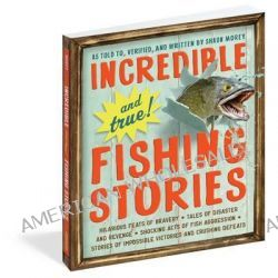 Incredible and True Fishing Stories by Shaun Morey, 9780761180173.