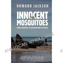 Innocent Mosquitoes by Jackson Howard, 9781909086005.