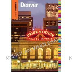 Insiders' Guide to Denver by Eric Lindberg, 9780762786442.