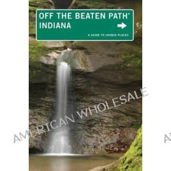 Indiana off the Beaten Path, A Guide to Unique Places by Phyllis Thomas, 9780762750269.